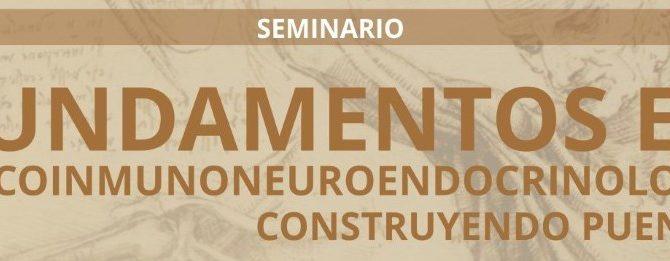 """Seminario de Posgrado Acreditable  """"Fundamentos en Psicoinmunoneuroendocrinología: construyendo puentes"""""""