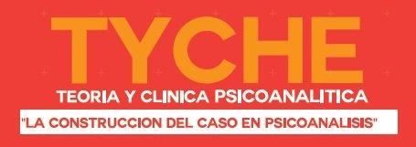 """Tyche – Teoría y Clínica Psicoanalítica: """"La Construcción del caso en Psicoanálisis"""""""