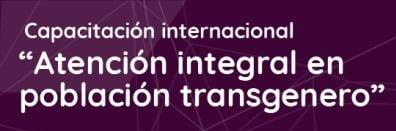 Capacitación Internacional: Atención Integral en Población Transgénero