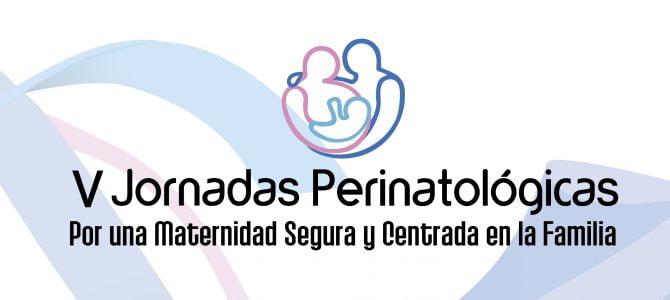 """V Jornadas Perinatológicas """"Por una Maternidad Segura y Centrada en la Familia"""""""