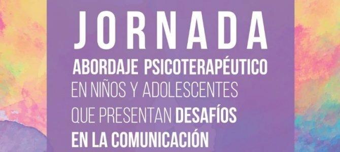 Jornada Abordaje Psicoterapéutico en Niños y Adolescentes que presentan Desafíos en la Comunicación