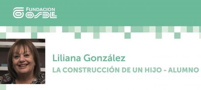 Liliana González: La Construcción de un Hijo – Alumno