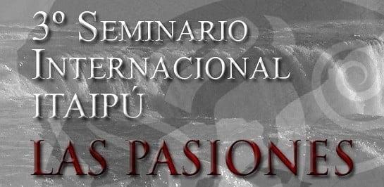3º Seminario Internacional Itaipú: Las Pasiones