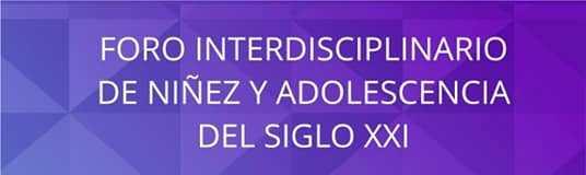 Foro Interdisciplinario de Niñez y Adolescencia del Siglo XXI