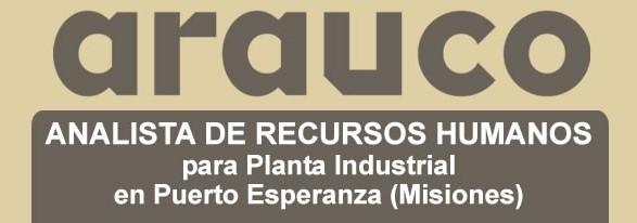 Arauco Argentina busca ANALISTA DE RECURSOS HUMANOS para Planta Industrial en Puerto Esperanza (Misiones)