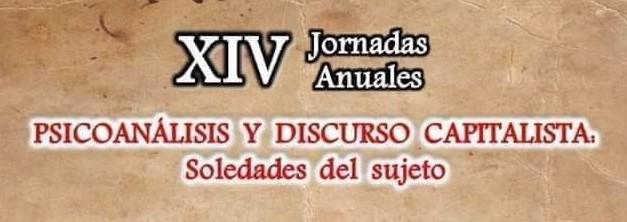 """XIV Jornadas Anuales """"Psicoanálisis y Discurso Capitalista: Soledades del Sujeto"""""""